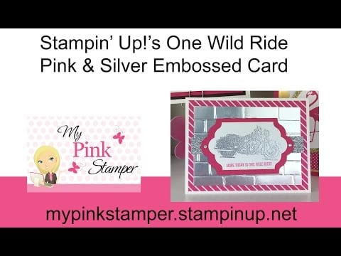 One Wild Ride Pink & Silver Embossed Stampin' Up! Video Tutorial!  Episode 499